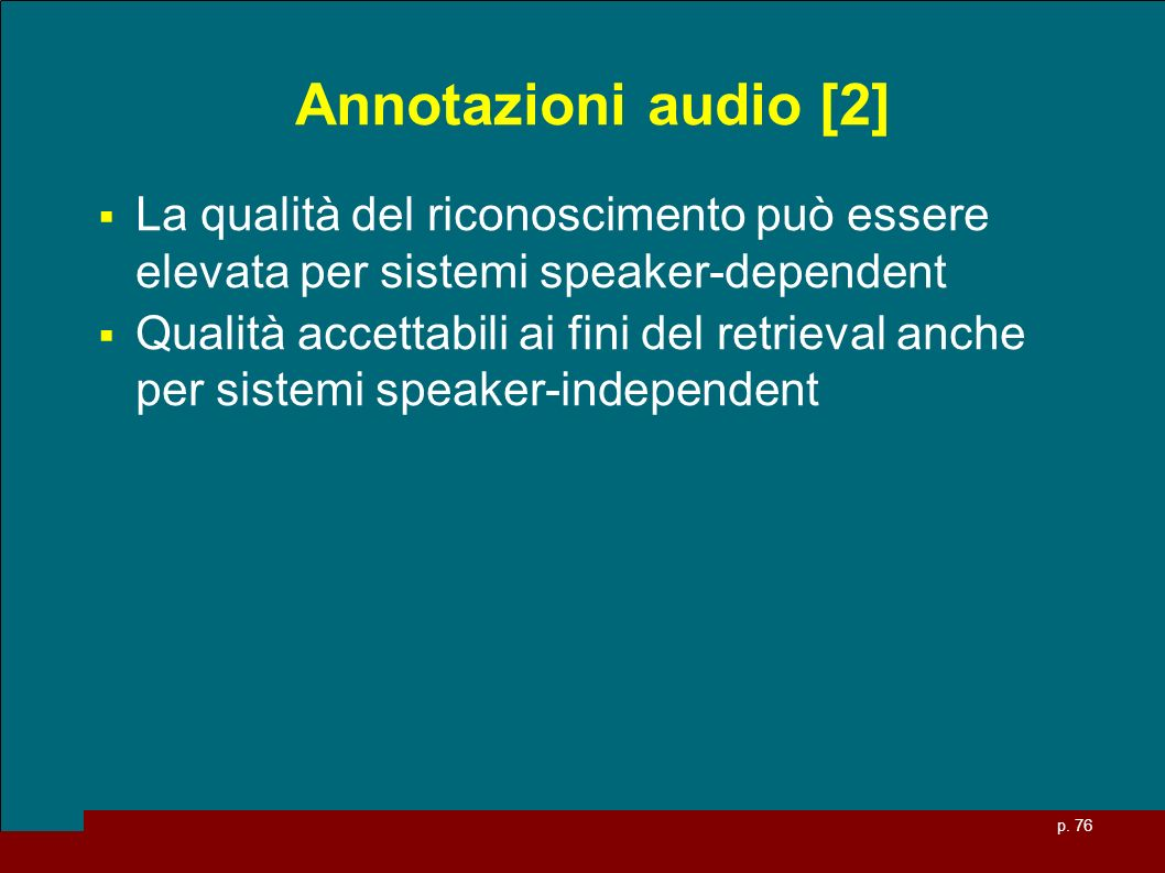 Annotazioni audio [2]La qualità del riconoscimento può essere elevata per sistemi speaker-dependent.